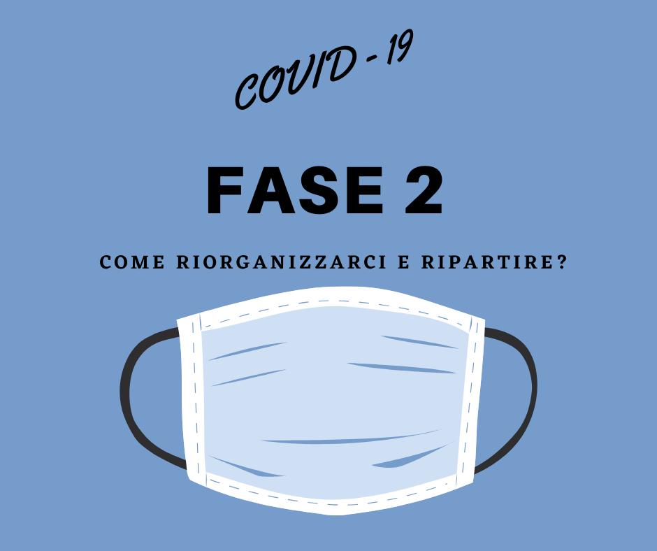 Covid19 -Fase 2: come riorganizzarci e ripartire?